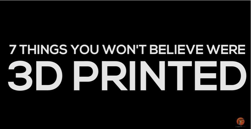 7 Shocking 3D Printed Things